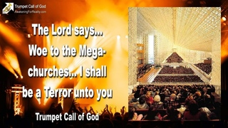 WOE TO THE MEGACHURCHES... I SHALL BE A TERROR UNTO YOU !... ❤️ TRUMPET CALL OF GOD